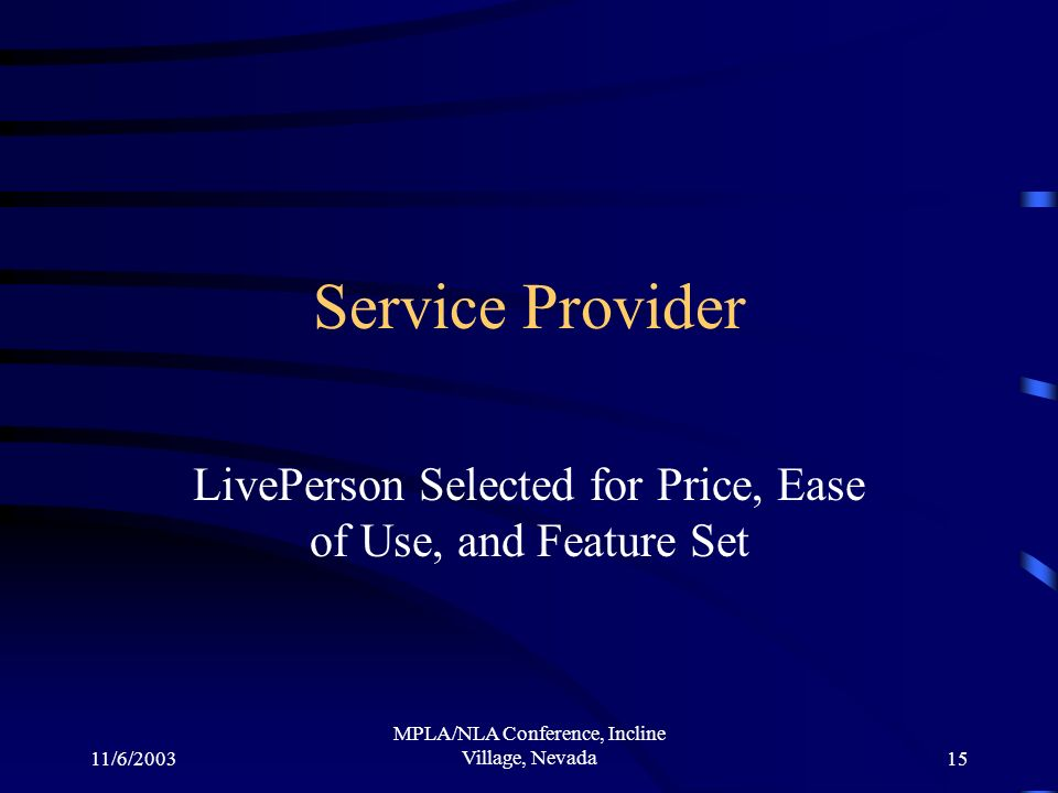 11/6/2003 MPLA/NLA Conference, Incline Village, Nevada15 Service Provider LivePerson Selected for Price, Ease of Use, and Feature Set