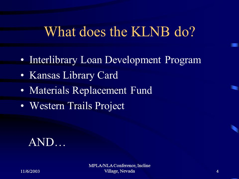 11/6/2003 MPLA/NLA Conference, Incline Village, Nevada4 What does the KLNB do.