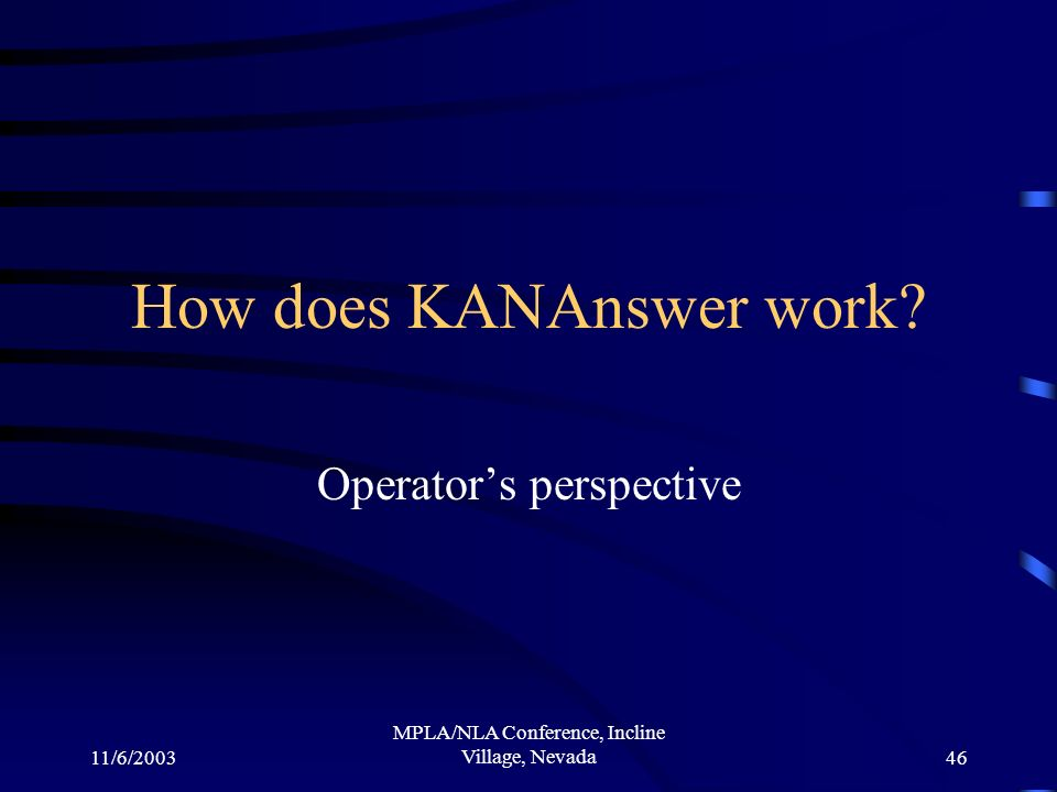 11/6/2003 MPLA/NLA Conference, Incline Village, Nevada46 How does KANAnswer work.