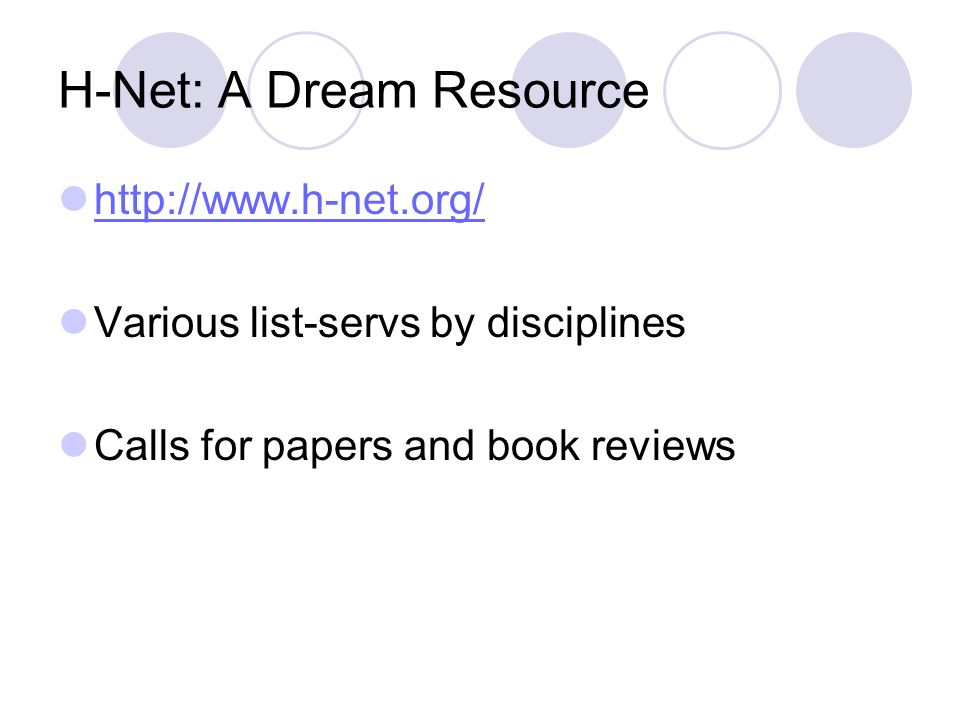 H-Net: A Dream Resource http://www.h-net.org/ Various list-servs by disciplines Calls for papers and book reviews
