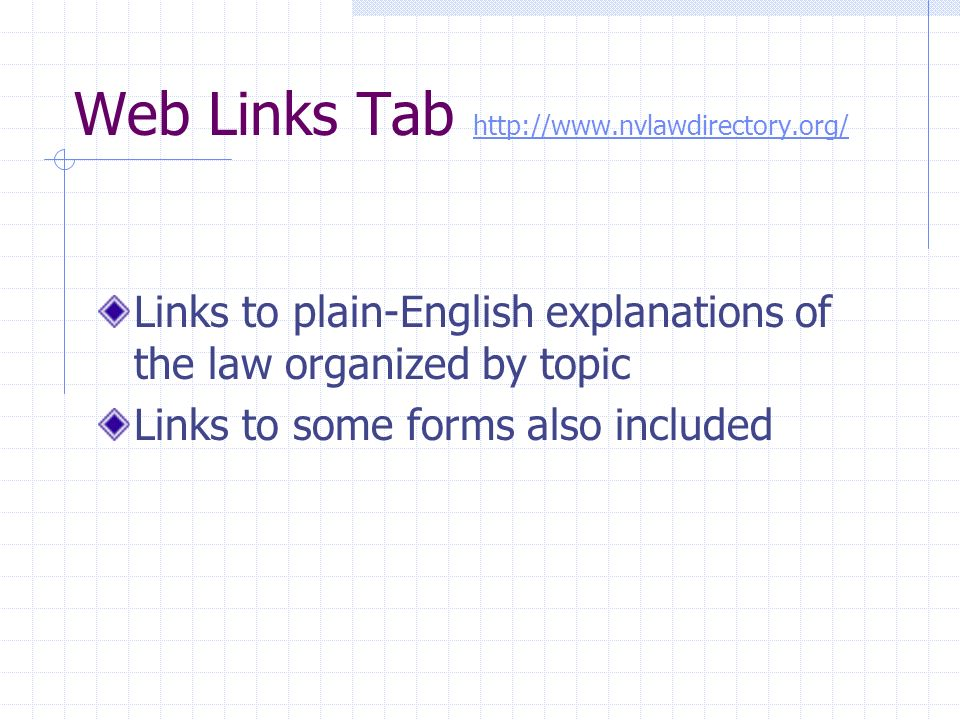 Web Links Tab http://www.nvlawdirectory.org/ http://www.nvlawdirectory.org/ Links to plain-English explanations of the law organized by topic Links to some forms also included