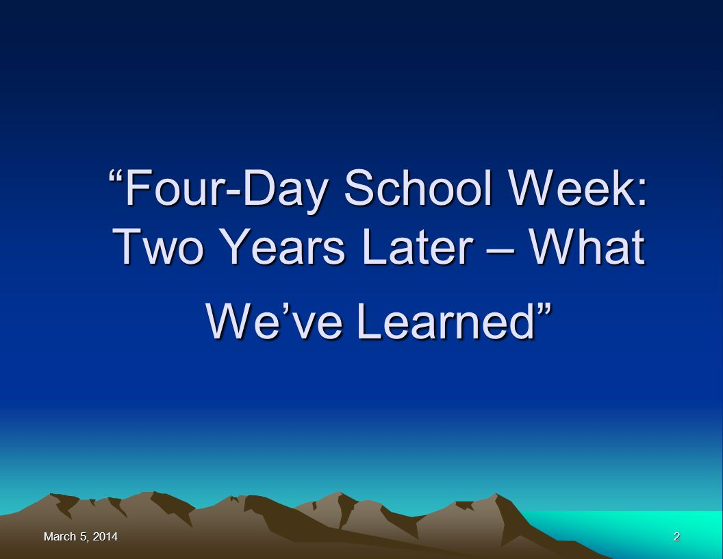 March 5, 2014March 5, 2014March 5, 20142 Four-Day School Week: Two Years Later – What Weve Learned