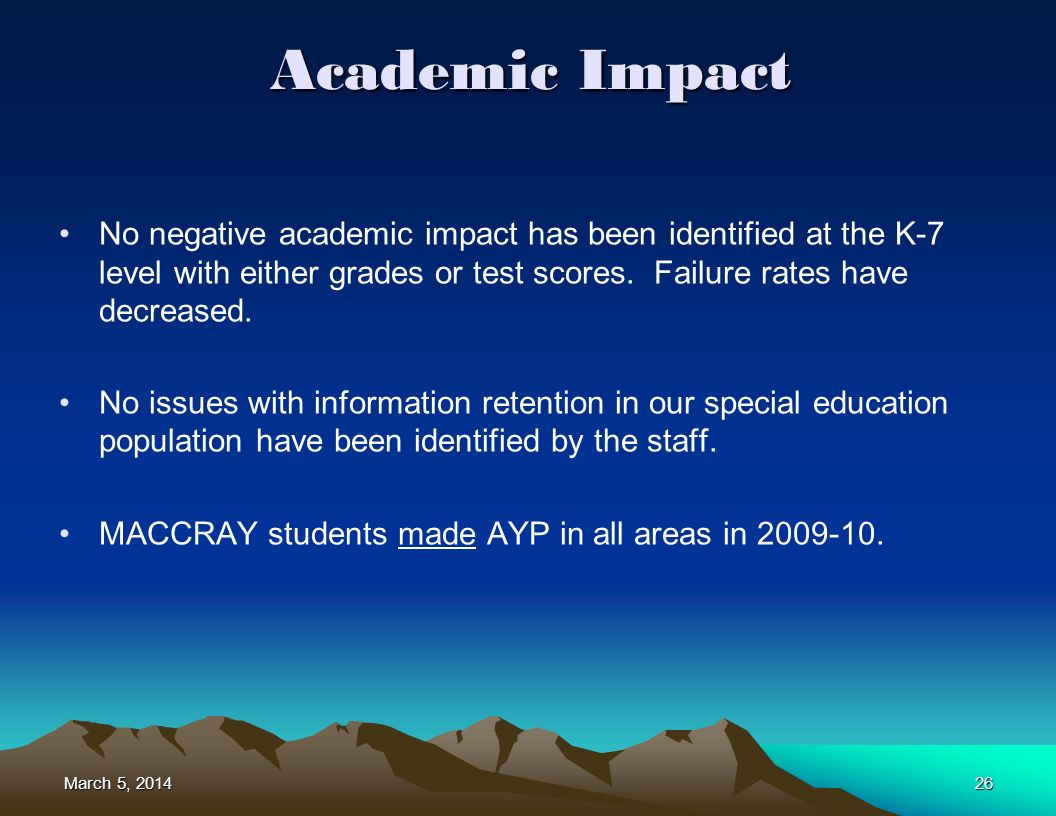 March 5, 2014March 5, 2014March 5, 201426 Academic Impact No negative academic impact has been identified at the K-7 level with either grades or test scores.