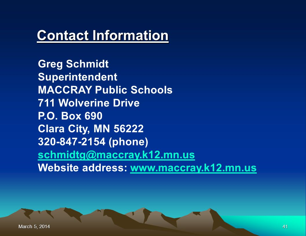 March 5, 2014March 5, 2014March 5, 201441 Contact Information Greg Schmidt Superintendent MACCRAY Public Schools 711 Wolverine Drive P.O.