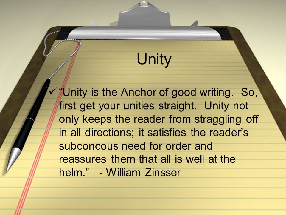 Unity Unity is the Anchor of good writing. So, first get your unities straight.