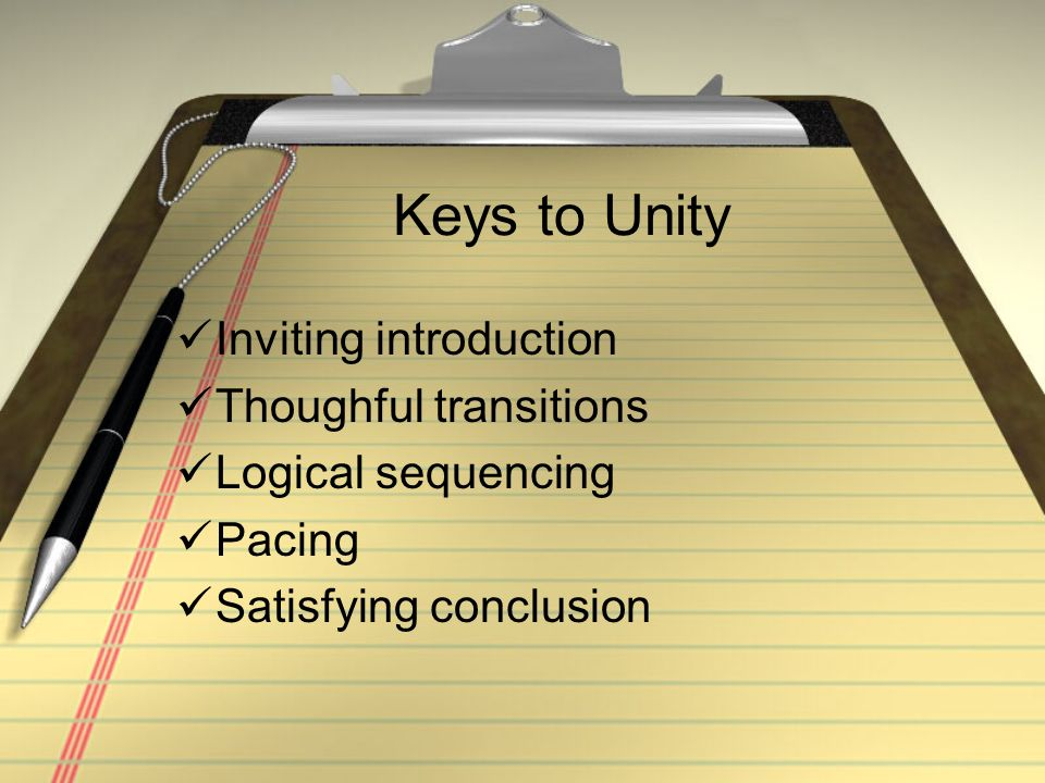 Keys to Unity Inviting introduction Thoughful transitions Logical sequencing Pacing Satisfying conclusion