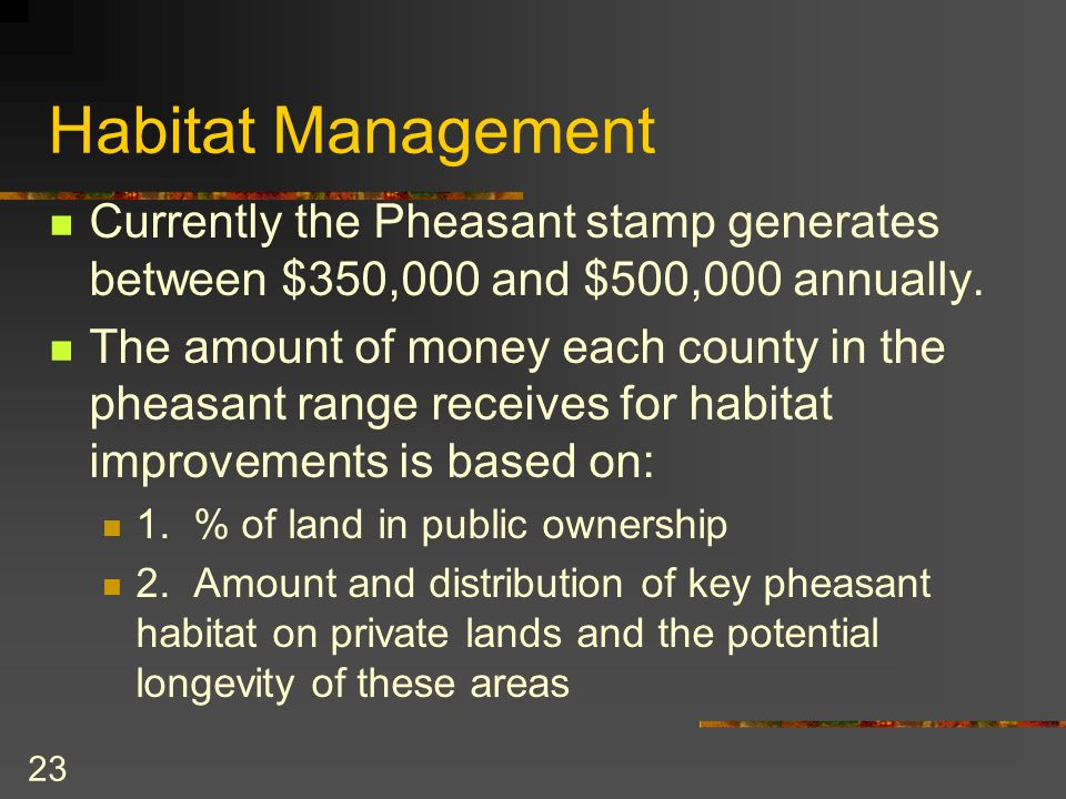 23 Habitat Management Currently the Pheasant stamp generates between $350,000 and $500,000 annually.
