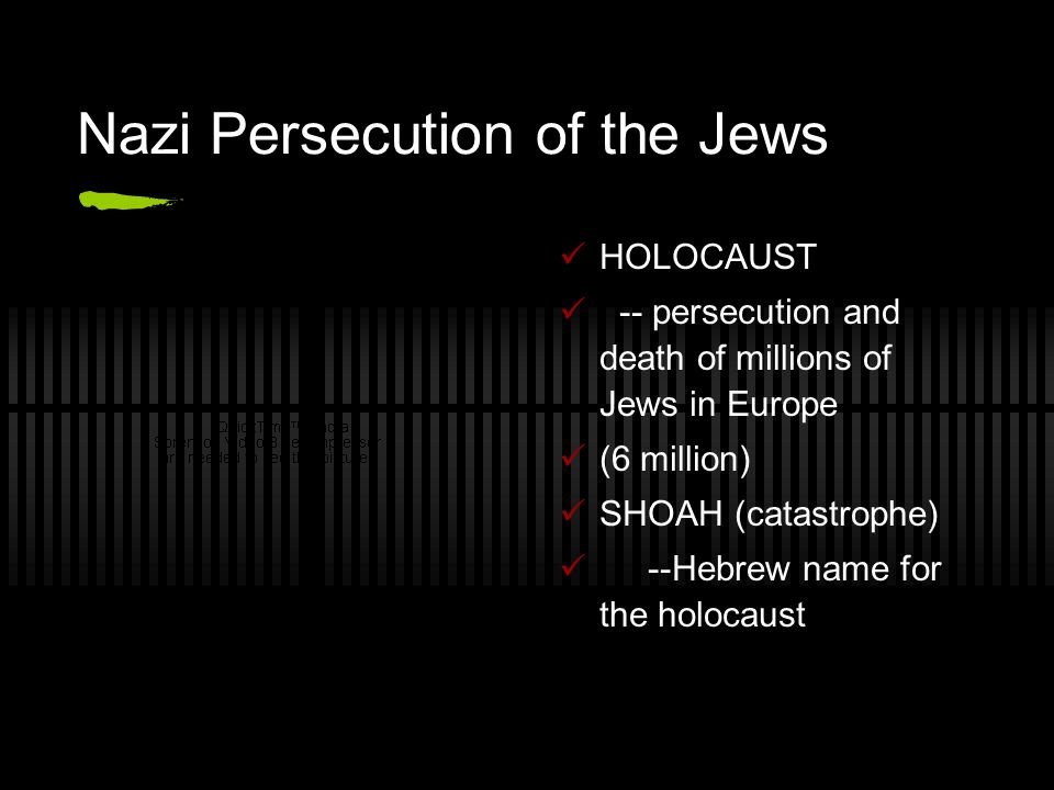Nazi Persecution of the Jews HOLOCAUST -- persecution and death of millions of Jews in Europe (6 million) SHOAH (catastrophe) --Hebrew name for the holocaust
