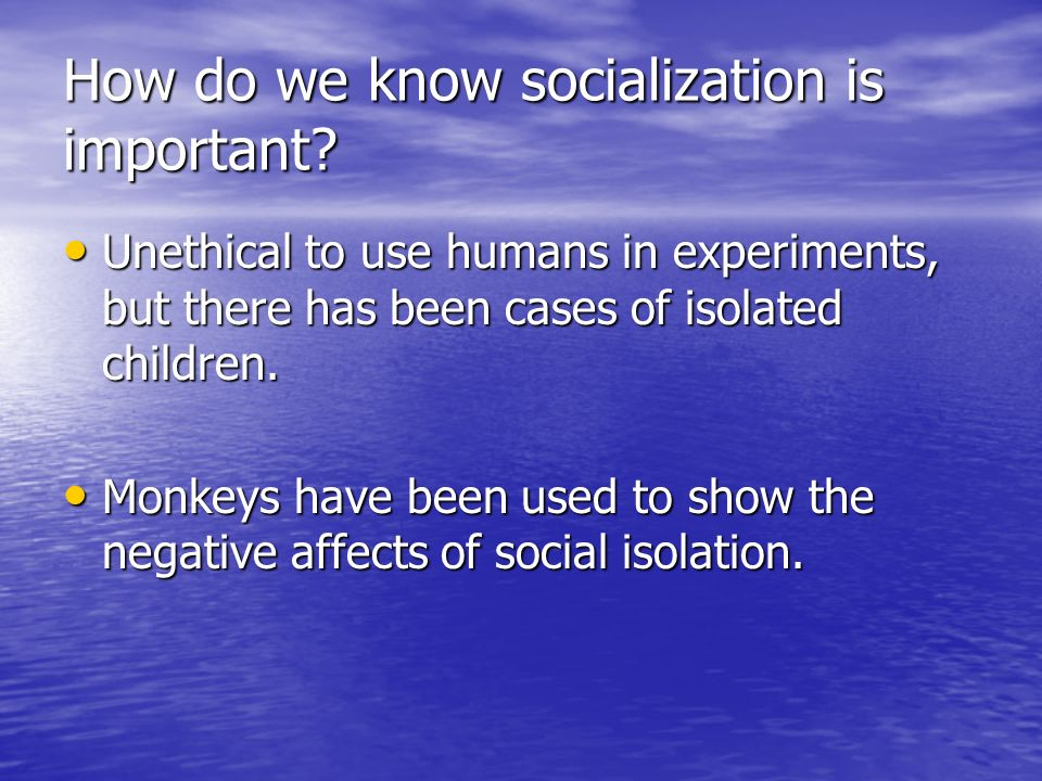 How do we know socialization is important.