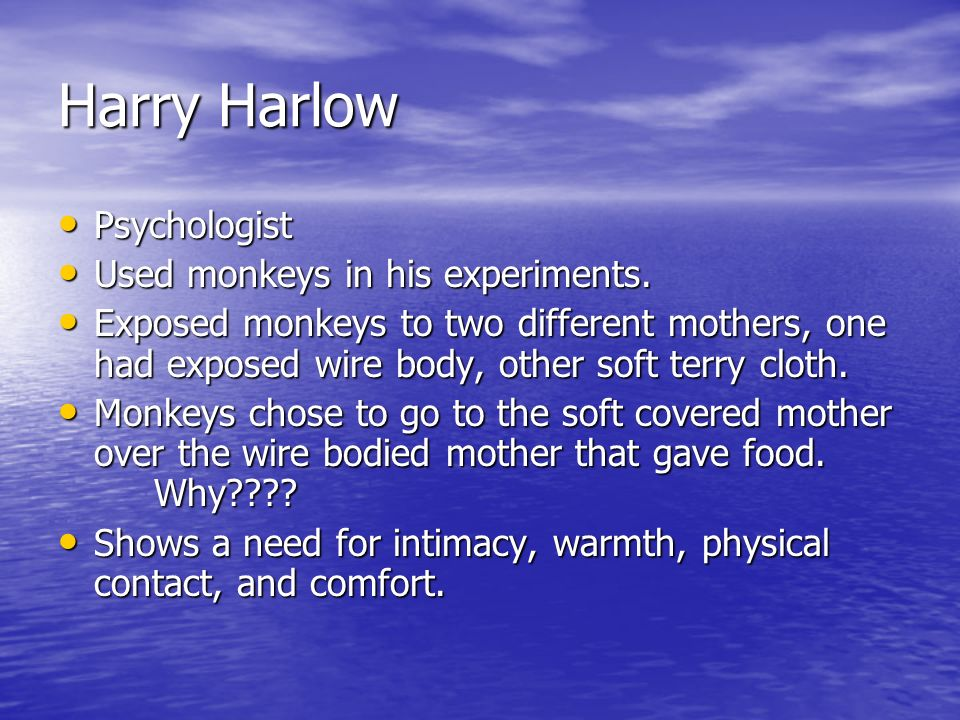 Harry Harlow Psychologist Psychologist Used monkeys in his experiments.