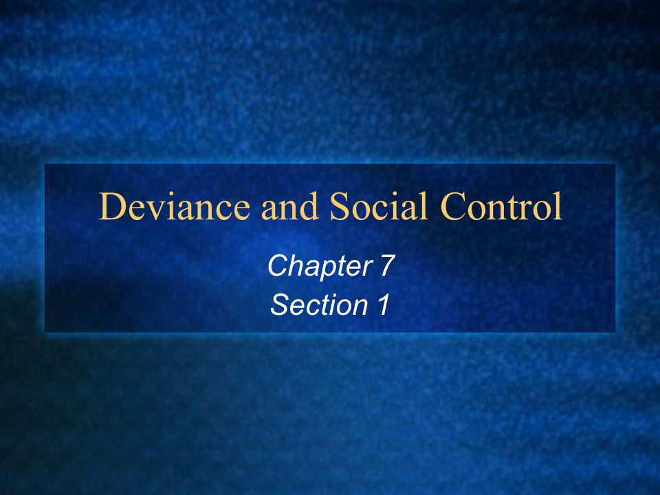 Deviance and Social Control Chapter 7 Section 1