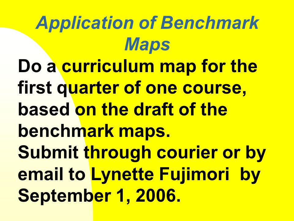 Application of Benchmark Maps Do a curriculum map for the first quarter of one course, based on the draft of the benchmark maps.