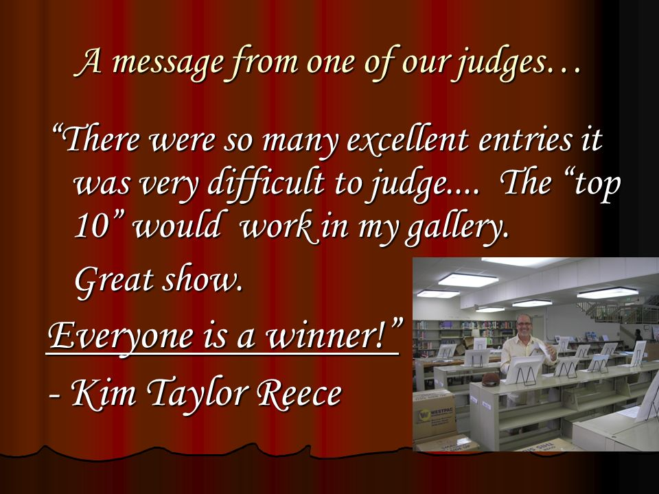 A message from one of our judges… There were so many excellent entries it was very difficult to judge....