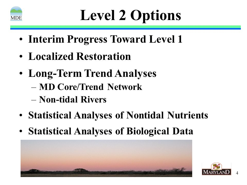 4 Level 2 Options Interim Progress Toward Level 1 Localized Restoration Long-Term Trend Analyses –MD Core/Trend Network –Non-tidal Rivers Statistical Analyses of Nontidal Nutrients Statistical Analyses of Biological Data