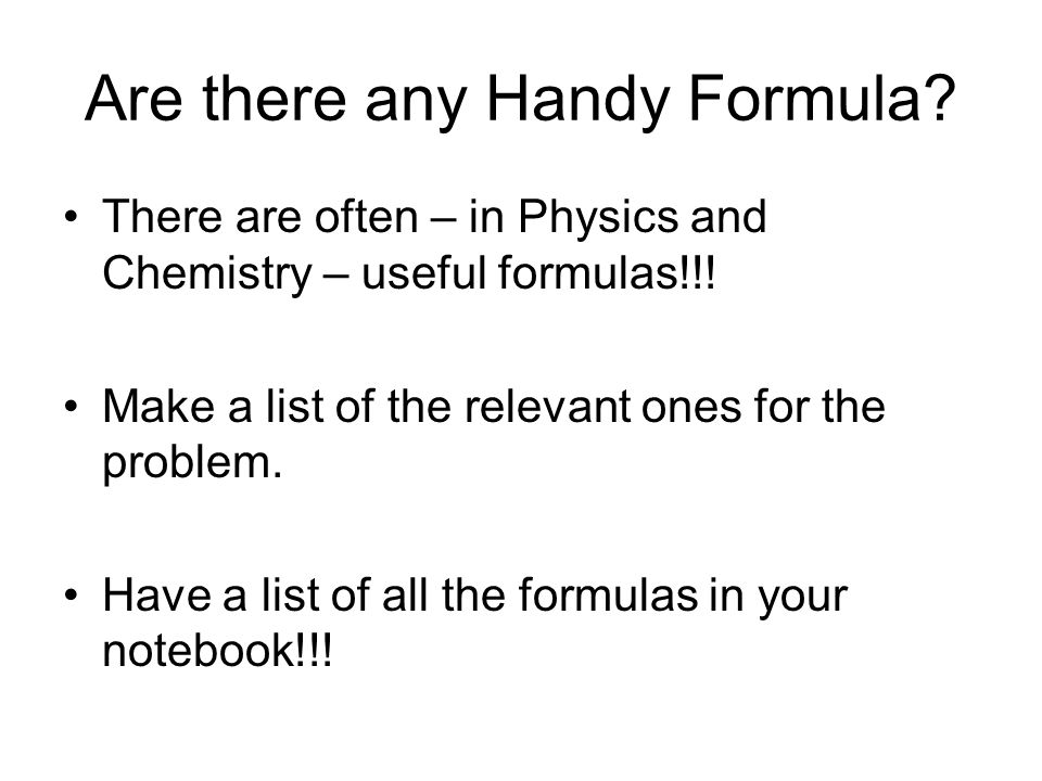 Are there any Handy Formula. There are often – in Physics and Chemistry – useful formulas!!.