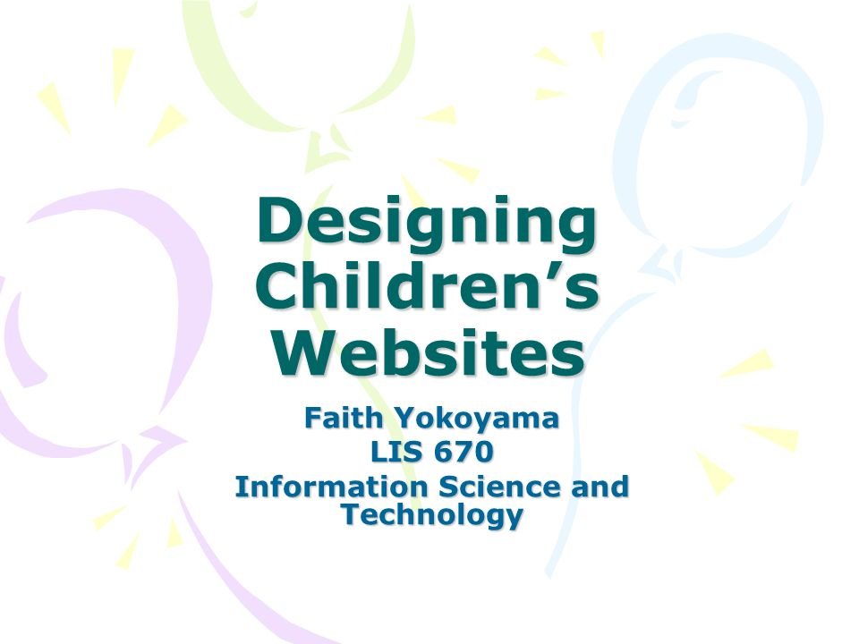 Designing Childrens Websites Faith Yokoyama LIS 670 Information Science and Technology