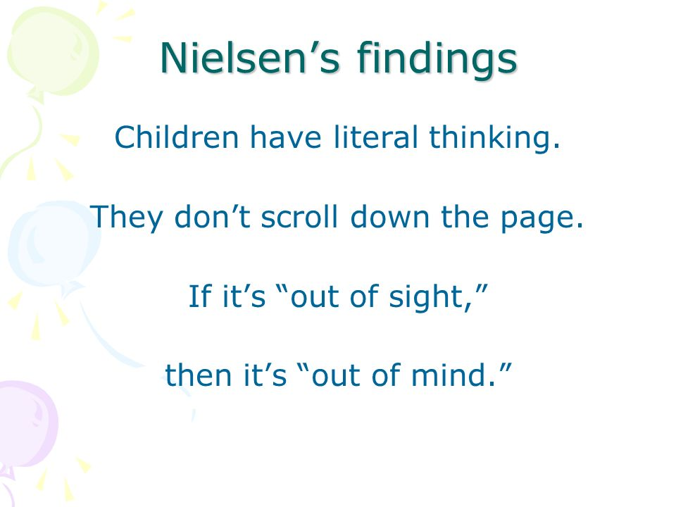 Nielsens findings Children have literal thinking. They dont scroll down the page.