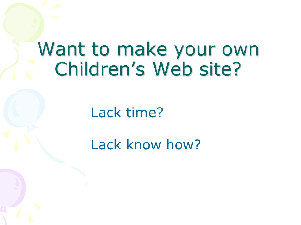 Want to make your own Childrens Web site Lack time Lack know how