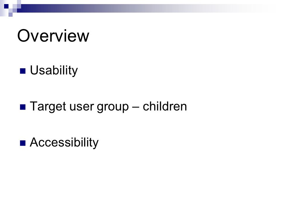 Overview Usability Target user group – children Accessibility