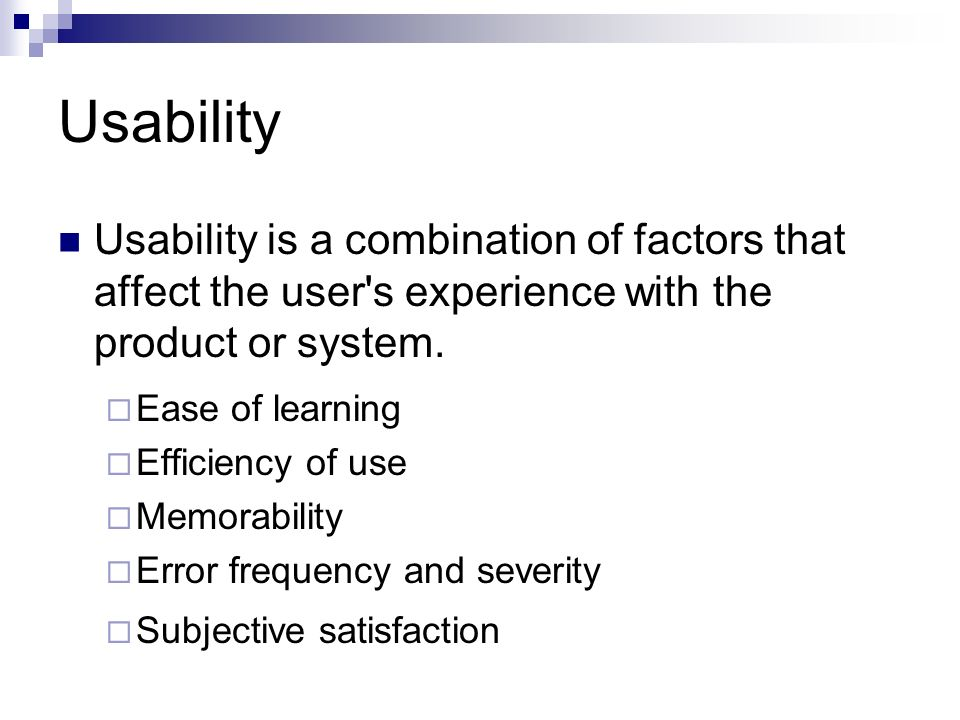 Usability Usability is a combination of factors that affect the user s experience with the product or system.