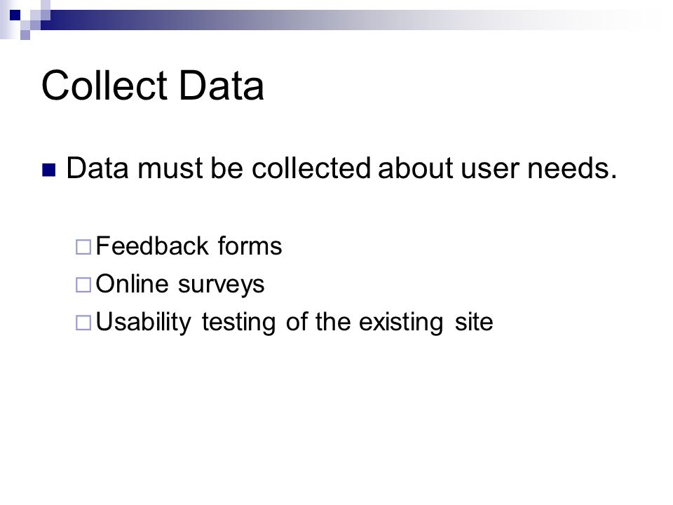 Collect Data Data must be collected about user needs.