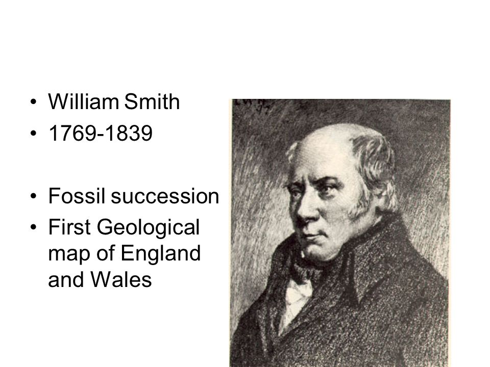 William Smith 1769-1839 Fossil succession First Geological map of England and Wales