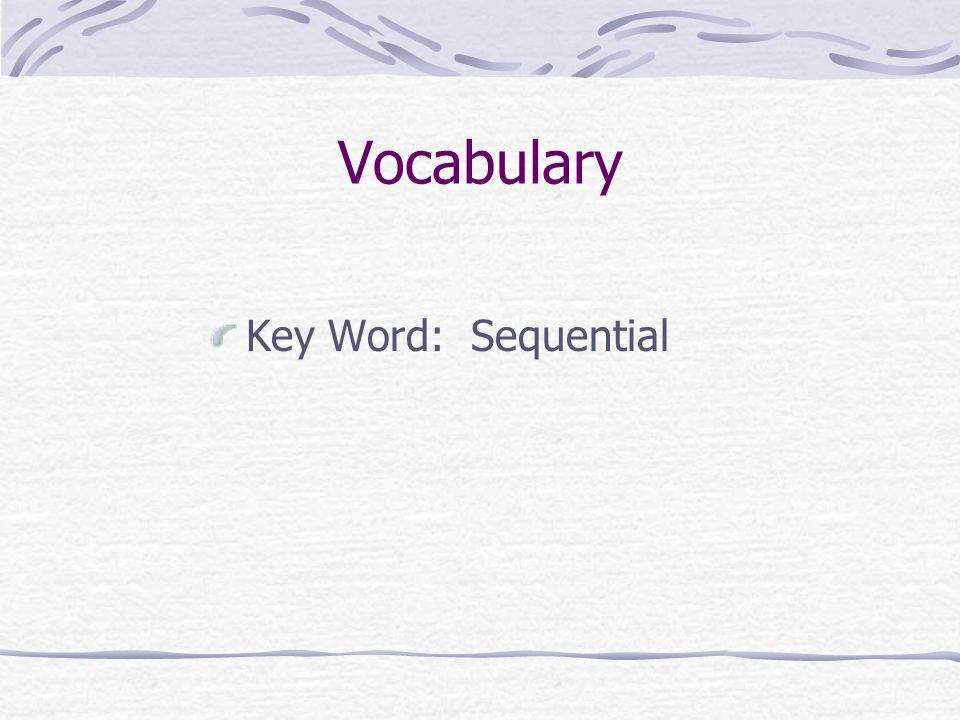 Vocabulary Key Word: Sequential