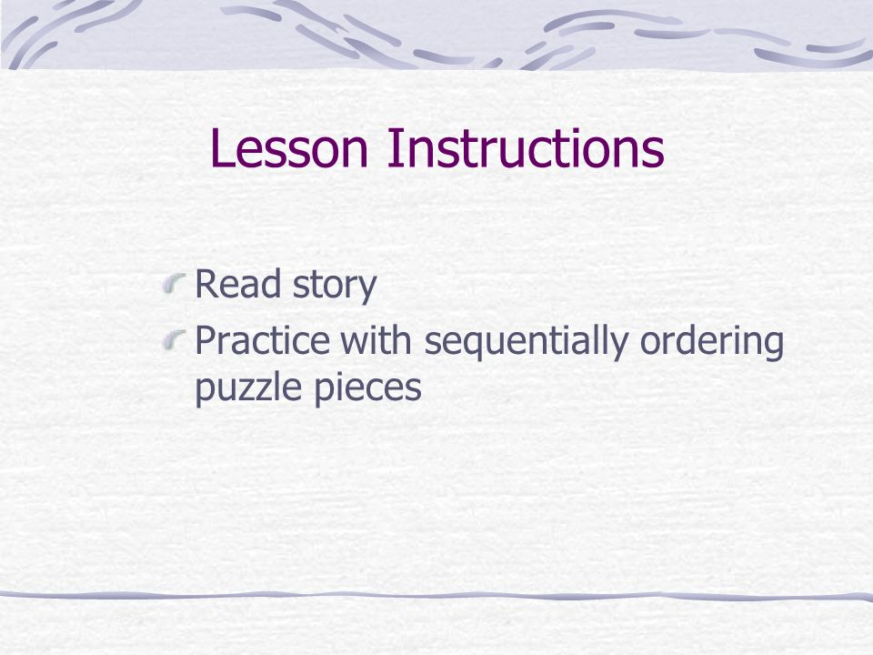 Lesson Instructions Read story Practice with sequentially ordering puzzle pieces