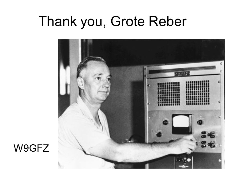Thank you, Grote Reber W9GFZ