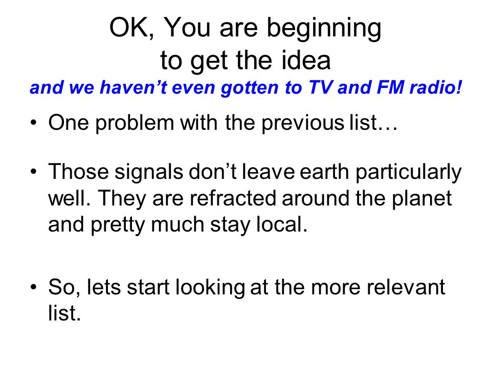 OK, You are beginning to get the idea and we havent even gotten to TV and FM radio.