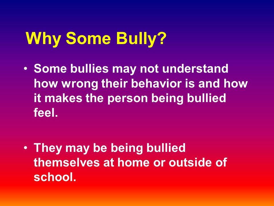 Why Some Bully.