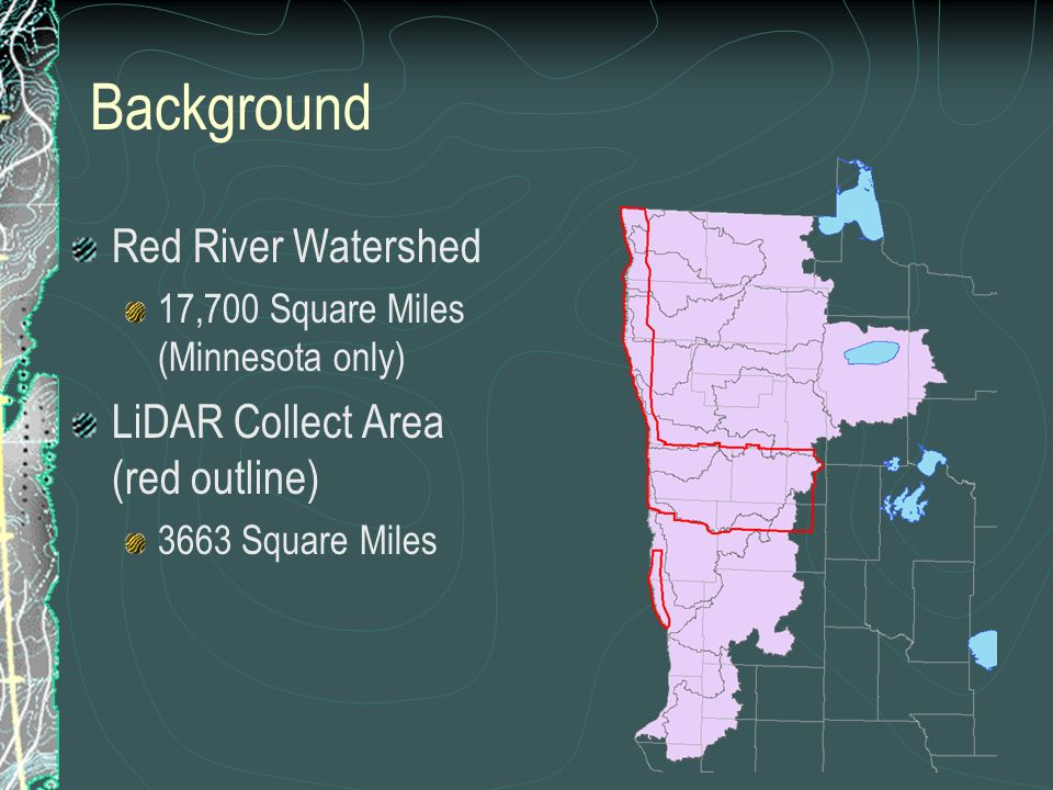 Background Red River Watershed 17,700 Square Miles (Minnesota only) LiDAR Collect Area (red outline) 3663 Square Miles