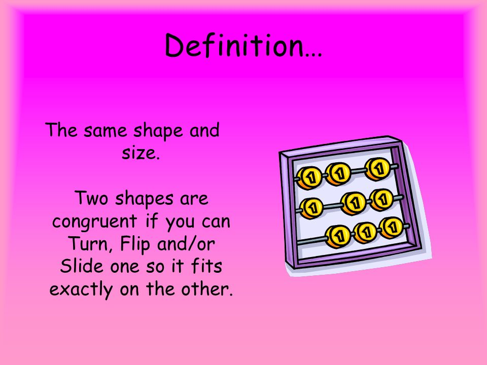 Definition… The same shape and size.