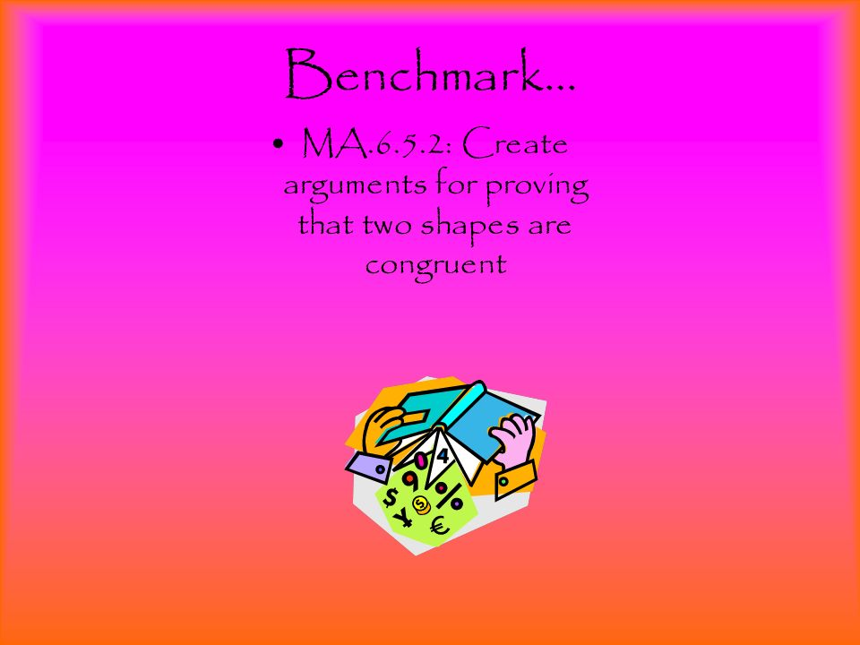 Benchmark… MA.6.5.2: Create arguments for proving that two shapes are congruent