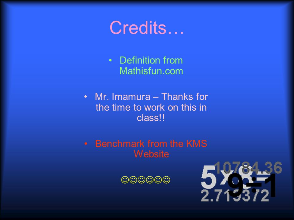 Credits… Definition from Mathisfun.com Mr. Imamura – Thanks for the time to work on this in class!.