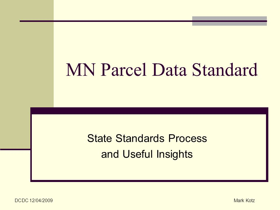 MN Parcel Data Standard State Standards Process and Useful Insights DCDC 12/04/2009Mark Kotz