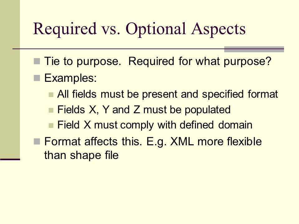 Required vs. Optional Aspects Tie to purpose. Required for what purpose.
