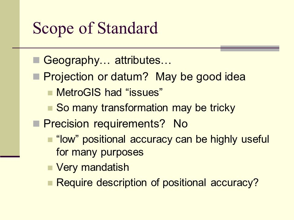 Scope of Standard Geography… attributes… Projection or datum.