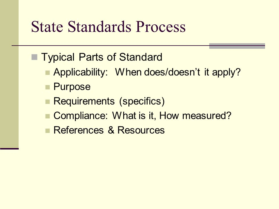 State Standards Process Typical Parts of Standard Applicability: When does/doesnt it apply.