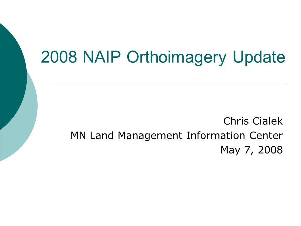 2008 NAIP Orthoimagery Update Chris Cialek MN Land Management Information Center May 7, 2008