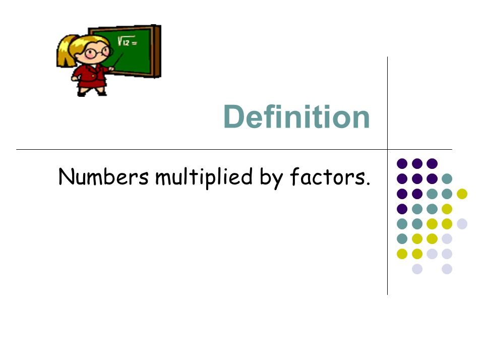 Definition Numbers multiplied by factors.