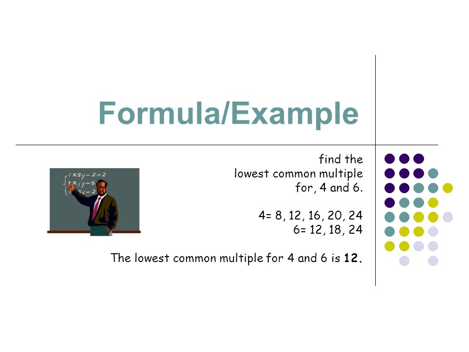 Formula/Example find the lowest common multiple for, 4 and 6.