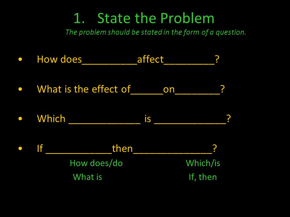 The Scientific Method 1. State the Problem 2. Gather Information 3.