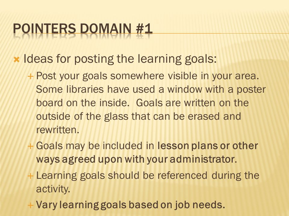 Ideas for posting the learning goals: Post your goals somewhere visible in your area.