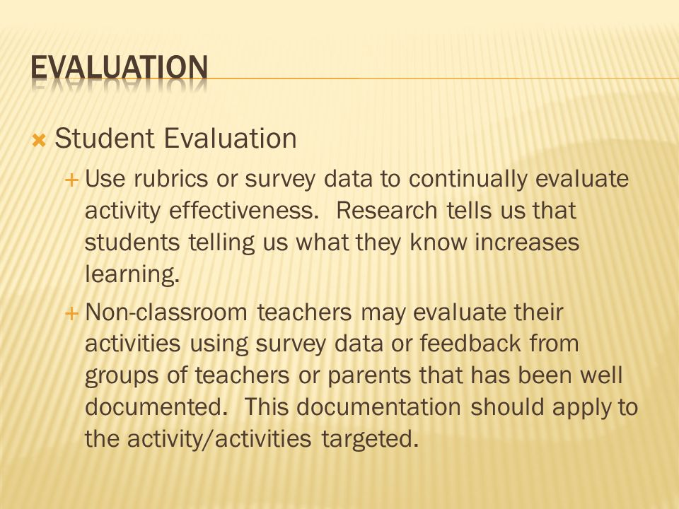 Student Evaluation Use rubrics or survey data to continually evaluate activity effectiveness.