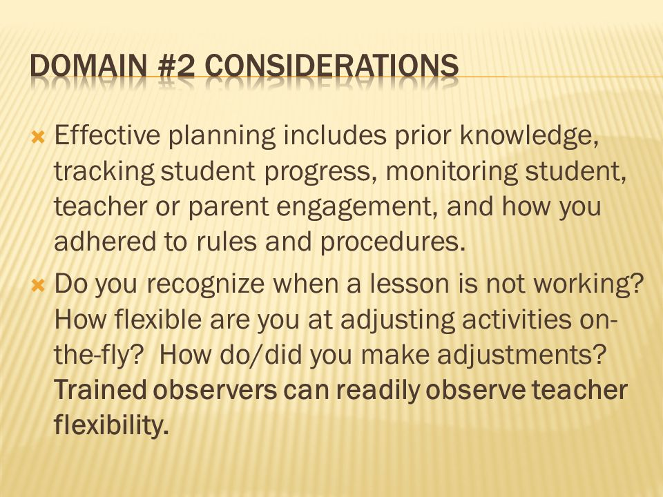 Effective planning includes prior knowledge, tracking student progress, monitoring student, teacher or parent engagement, and how you adhered to rules and procedures.
