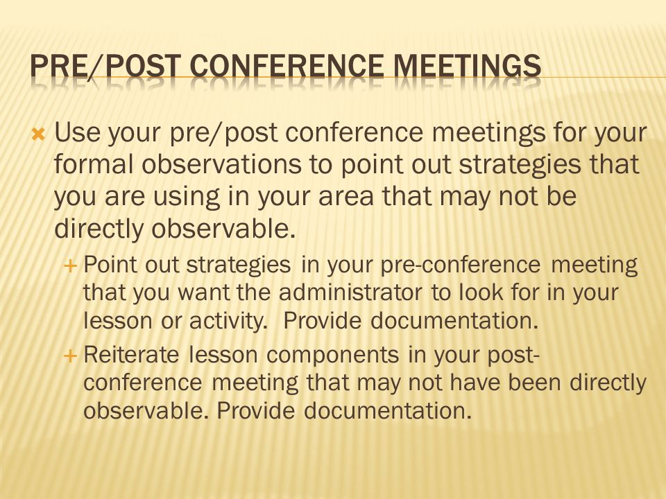 Use your pre/post conference meetings for your formal observations to point out strategies that you are using in your area that may not be directly observable.