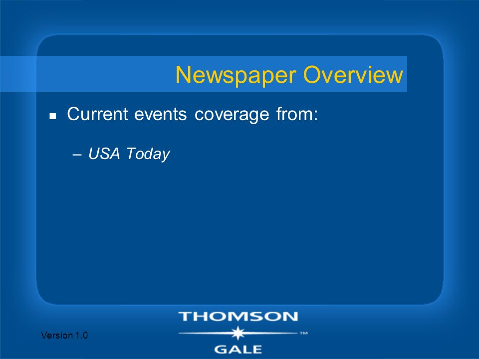 Version 1.0 Newspaper Overview n Current events coverage from: –USA Today
