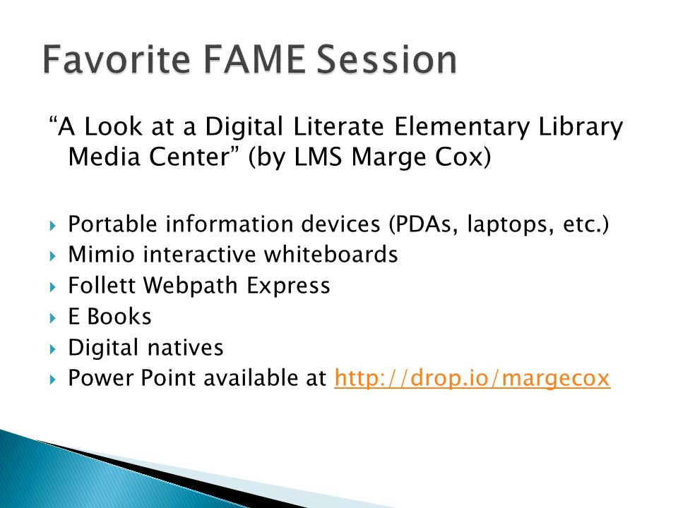 A Look at a Digital Literate Elementary Library Media Center (by LMS Marge Cox) Portable information devices (PDAs, laptops, etc.) Mimio interactive whiteboards Follett Webpath Express E Books Digital natives Power Point available at http://drop.io/margecoxhttp://drop.io/margecox