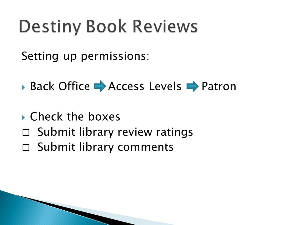 Setting up permissions: Back Office Access Levels Patron Check the boxes Submit library review ratings Submit library comments